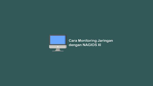Cara Monitoring Jaringan dengan NAGIOS XI