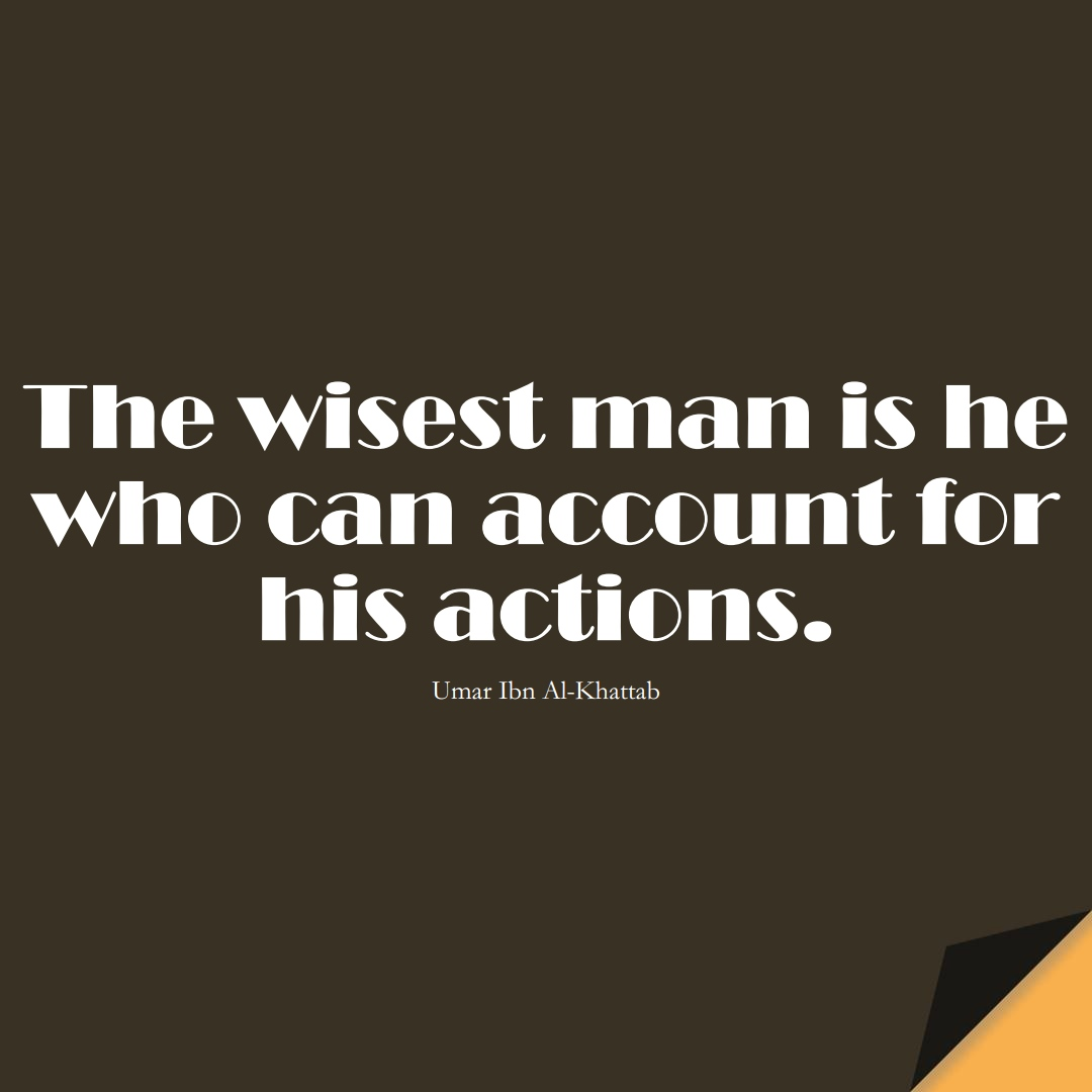 The wisest man is he who can account for his actions. (Umar Ibn Al-Khattab);  #UmarQuotes