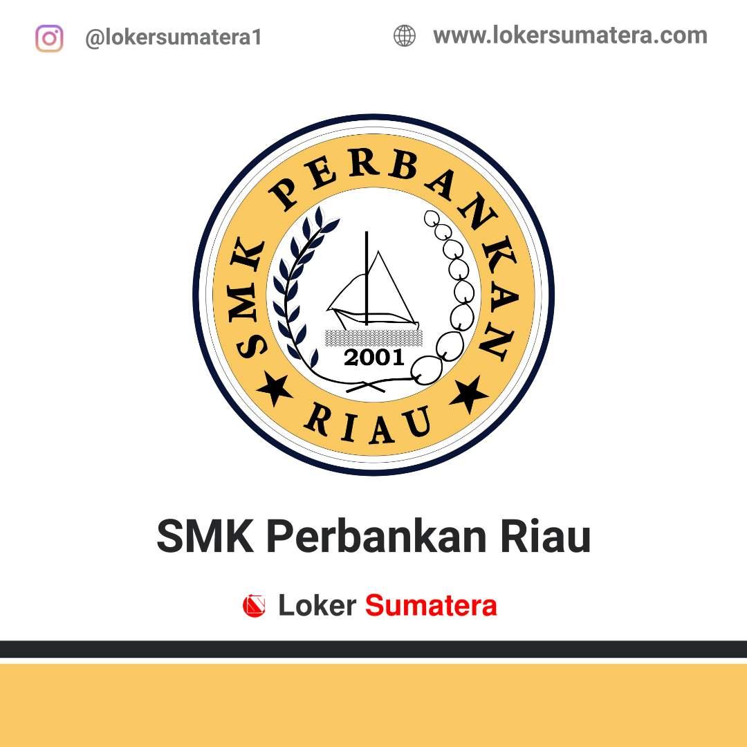 Lowongan Kerja Pekanbaru: SMK Perbankan Riau Agustus 2020