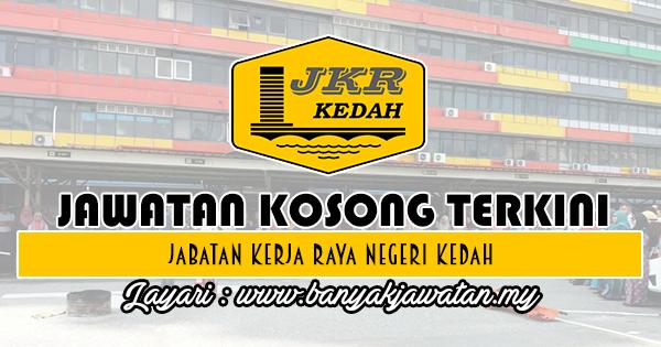 Jawatan Kosong 2018 di Jabatan Kerja Raya Negeri Kedah Darul Aman