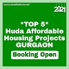 Booking Open - 5 Best Huda Affordable Housing Projects in Gurgaon