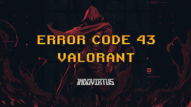 Cara Memperbaiki Error Code 43 Valorant