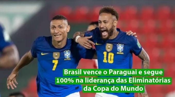 Brasil vence o Paraguai e segue 100% na liderança das Eliminatórias da Copa do Mundo