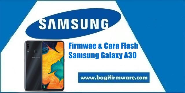 Firmware dan Cara Flash Samsung Galaxy A30 SM-A305F Indonesia
