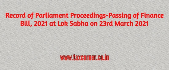 record-of-parliament-proceedings-passing-of-finance-bill-2021-at-lok-sabha-on-23rd-march-2021