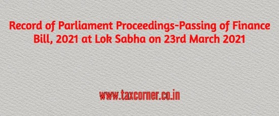 Record of Parliament Proceedings-Passing of Finance Bill, 2021 at Lok Sabha on 23rd March 2021