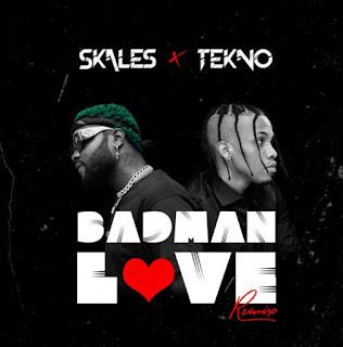 Audio | Skales ft. Tekno – Badman Love (Remix)  Mp3