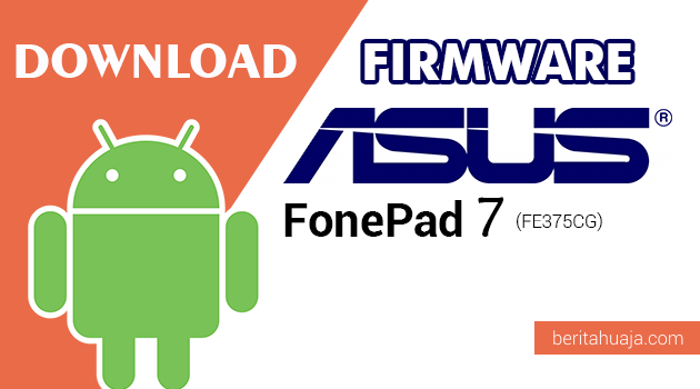 Download Firmware / Stock ROM Asus Fonepad 7 (FE375CG) All Versions