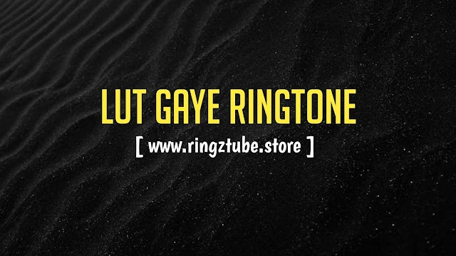 Lut Gaye Ringtone Download