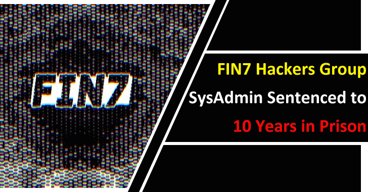 Notorious FIN7 Hackers Group SysAdmin Sentenced to 10 Years in Prison For Hacking $3 Billion Worth Debit & Credit Cards