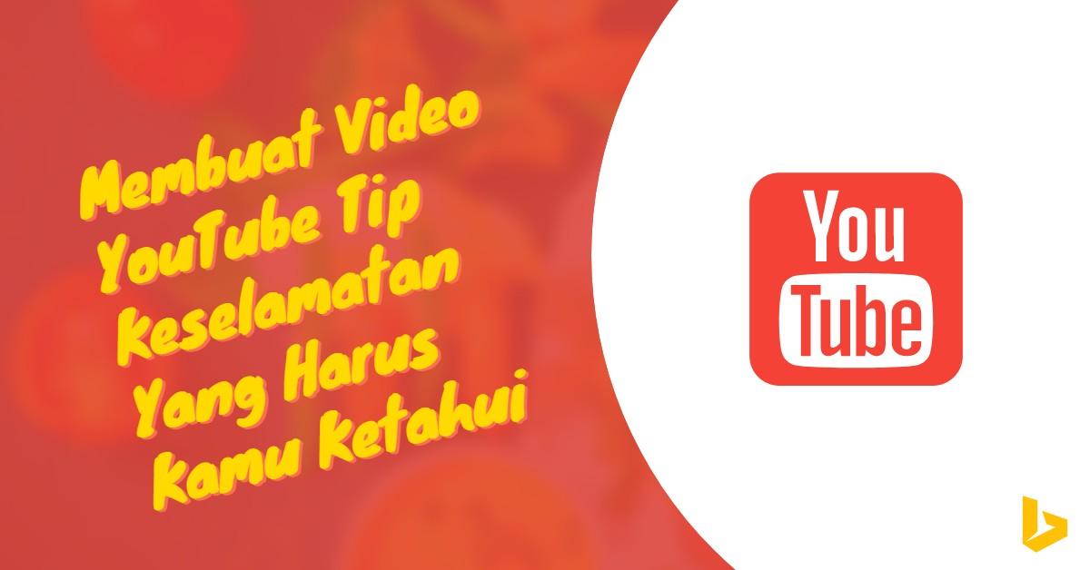 Membuat Video YouTube: Tip Keselamatan Yang Harus Kamu Ketahui