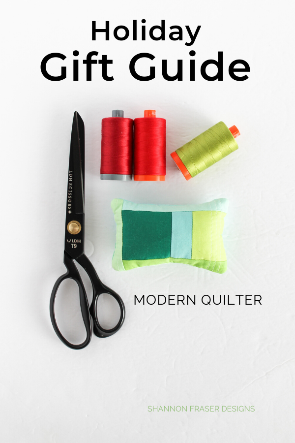 2019 Holiday Gift Guide for the Modern Quilter | Shannon Fraser Designs #giftguide #holidaygiftguide #christmaswishlist #quilters #quilting #sewing