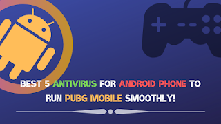 Best 5 Antivirus for Android Phone To play PUBG Mobile smoothly!