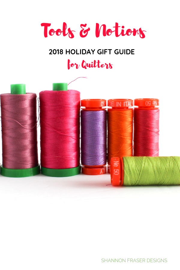 Tools & Notions | 2018 Holiday Gift Guide for Quilters | Shannon Fraser Designs