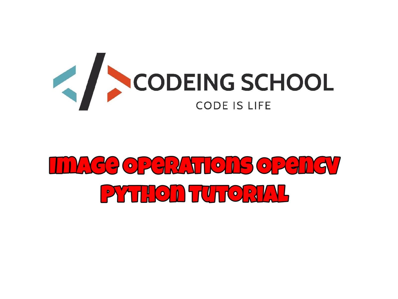 Image Operations OpenCV Python Tutorial | Codeing School