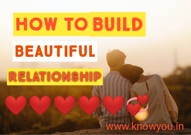 How to Build Beautiful Relationship, Top Best Tips to Build Beautiful Relationship 2021