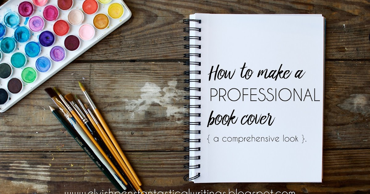 How To Make Your Book Cover Look Professional ~ Elvish pens fantastical writings how to make a