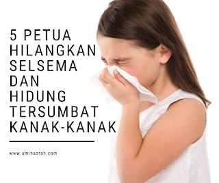5 Petua Hilangkan Selsema dan Hidung Tersumbat Kanak-kanak