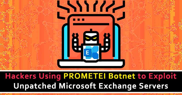 Hackers Using Prometei Botnet to Exploiting Microsoft Exchange Vulnerabilities