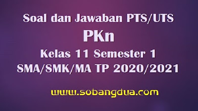 Soal dan Jawaban PTS/UTS PKN Kelas 11 Semester 1 SMA/SMK/MA Kurikulum 2013 TP 2020/2021