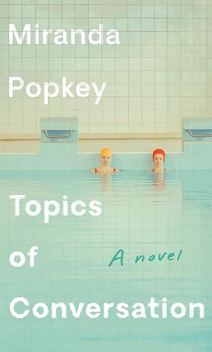 Topics of Conversation by Miranda Popkey pdf