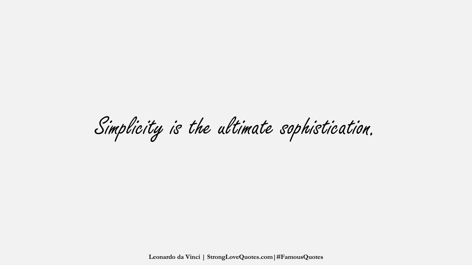 Simplicity is the ultimate sophistication. (Leonardo da Vinci);  #FamousQuotes