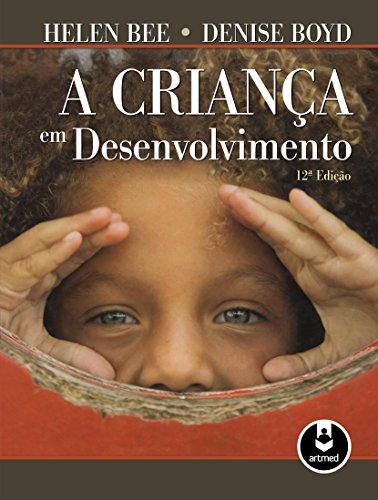 Criança em Desenvolvimento - Helen Bee, Denise Boyd