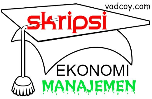 65 Contoh Judul Skripsi Jurusan Ekonomi Manajemen