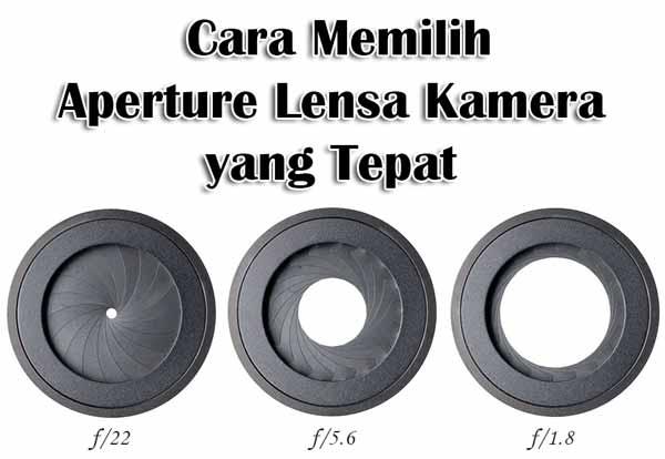 Cara Memilih Aperture Lensa Kamera yang Tepat untuk Anda Cara Memilih Aperture Lensa Kamera yang Tepat untuk Anda