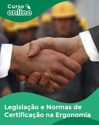 Curso Online Legislação e Normas de Certificação em Ergonomia - Medicina Ocupacional e Segurança do Trabalho