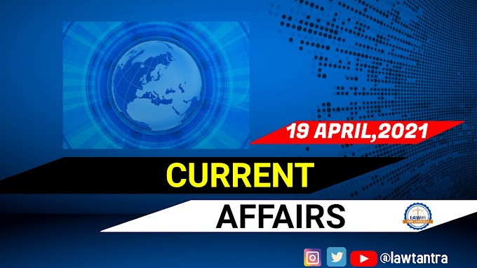 Current Affairs with Static Gk : 19 April 2021
