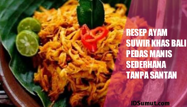 Resep Ayam Suwir Khas Bali Pedas Manis Sederhana Tanpa Santan