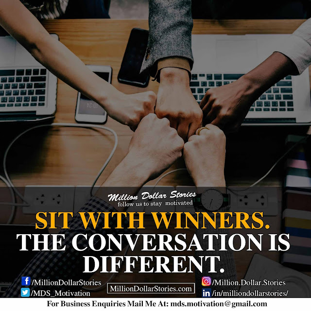 good morning motivation: sit with winners. the conversation is diffrent.