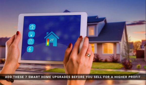 Add These 7 Smart Home Upgrades Before You Sell for a Higher Profit
