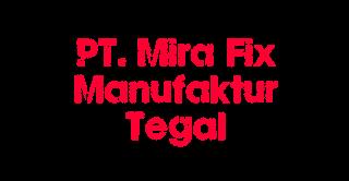Lowongan Kerja PT. Mira Fix Manufaktur Tegal