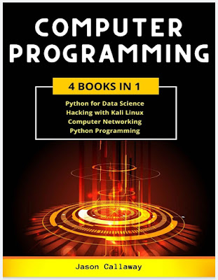 COMPUTER PROGRAMMING 4 Books In 1: Data Science, Hacking with Kali Linux, Computer Networking for Beginners, Python Programming