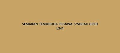 Semakan Temuduga Pegawai Syariah Gred LS41