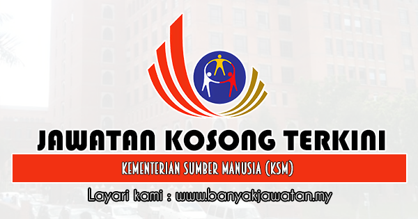 Jawatan Kosong Kerajaan 2019 di Kementerian Sumber Manusia (KSM)