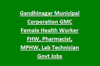 Gandhinagar Municipal Corporation GMC Female Health Worker FHW, Pharmacist, MPHW, Lab Technician Recruitment 2019 Govt Jobs