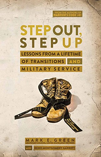 Step Out, Step Up: Lessons Learned from a Lifetime of Transitions and Military Service by Mark E. Green