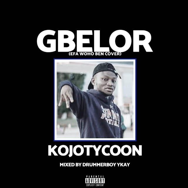 Kojotycoon-Gbelor(mixed by Drummerboy ykay)