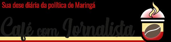 Café com Jornalista - O blog de política de Maringá