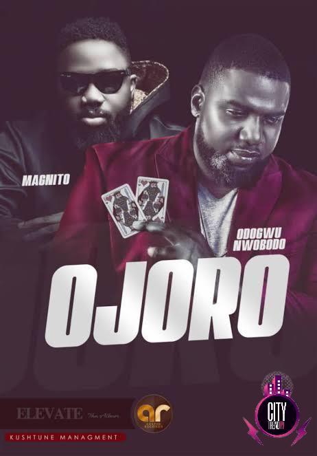 Magnito ft. Odogwu Nwobodo - ojoro