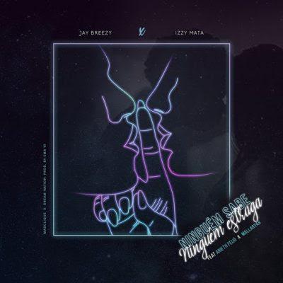 MAD Clique (Jay Breezy & Izzy Mata) – Ninguém Sabe (feat. Arieth Feijó & Mallaryah)