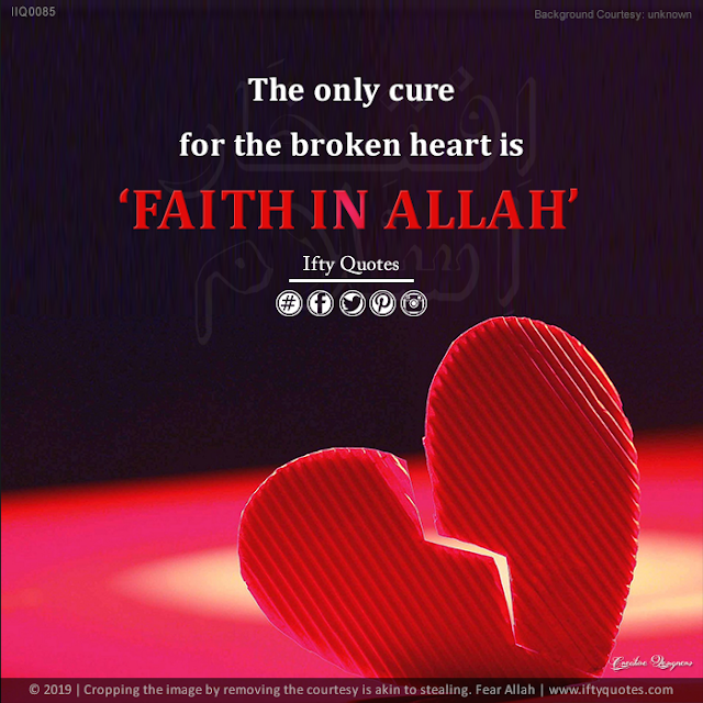 Ifty Quotes | The only cure for the broken heart is Faith in Allah. | Iftikhar Islam