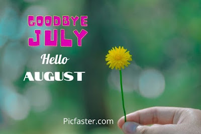 Top 15+ Goodbye July Hello August Images,Pictutes 2020