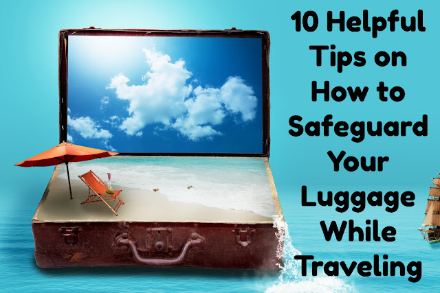 10 Helpful Tips on How to Safeguard Your Luggage While Traveling