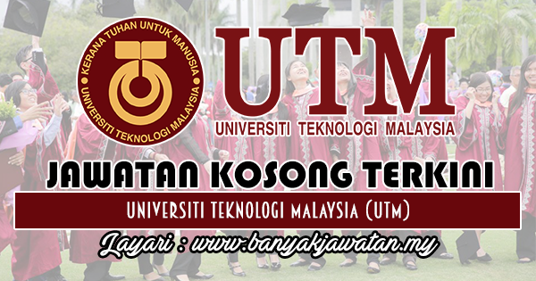 Jawatan Kosong 2018 di Universiti Teknologi Malaysia (UTM)