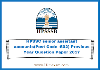 HPSSC senior assistant accounts(Post Code -502) Previous Year Question Paper 2017