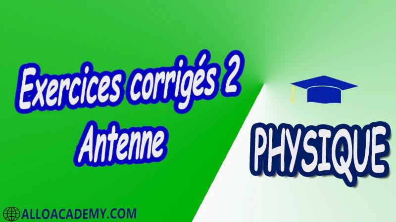 Exercices corrigés 2 Antenne pdf  Antenne Les antennes Paramètres d'antenne Electromagnétisme du rayonnement Antennes élémentaires Antennes filiformes Antennes-réseaux Antennes à ouverture Antennes microrubans Antennes à large-bande Méthode des moments